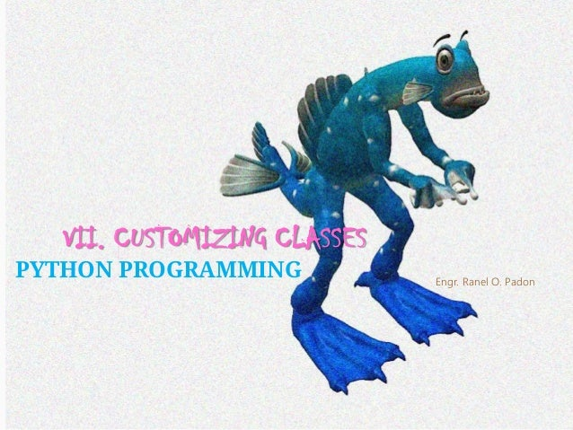 SEQUENCE OVERLOADING However, too much overloading may also backfire.   VII. CUSTOMIZING CLASSES  PYTHON PROGRAMMING  Eng...