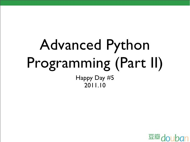 Advanced PythonProgramming (Part II)       Happy Day #5         2011.10