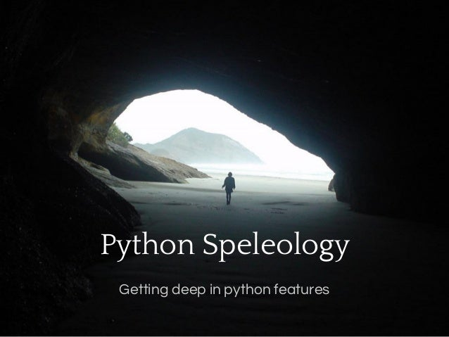 Python Speleology Getting deep in python features