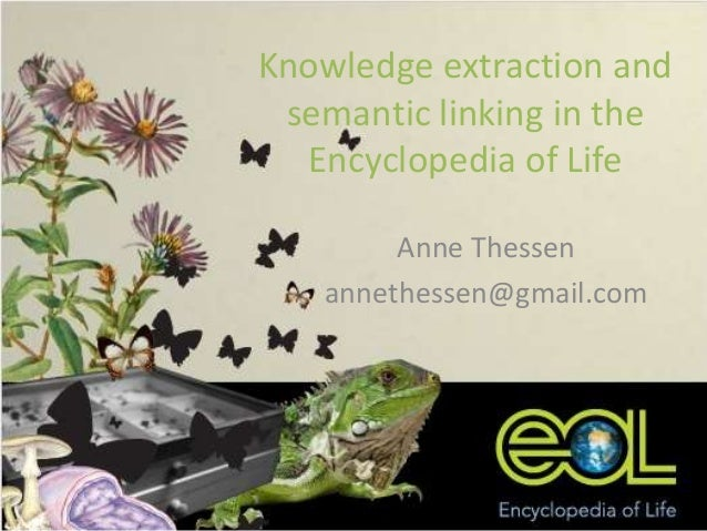 Knowledge extraction and semantic linking in the Encyclopedia of Life Anne Thessen annethessen@gmail.com