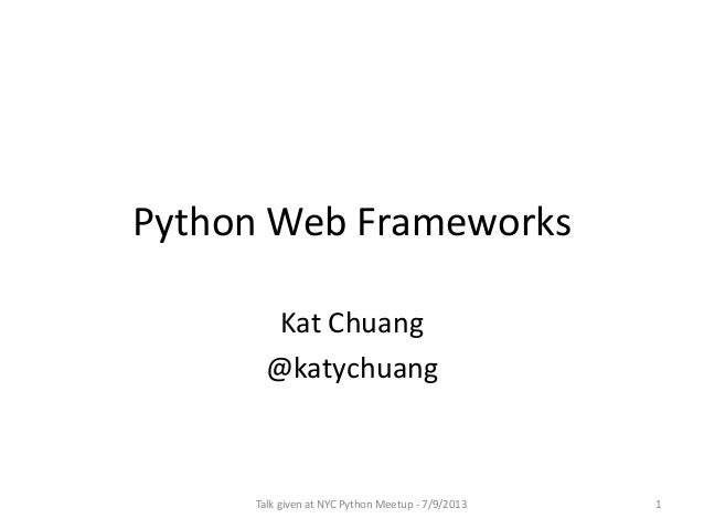 Python Web Frameworks Kat Chuang @katychuang Talk given at NYC Python Meetup - 7/9/2013 1