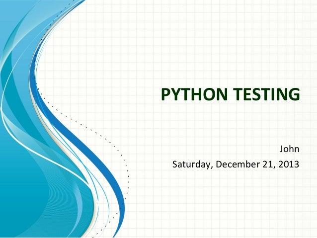 PYTHON TESTING John Saturday, December 21, 2013