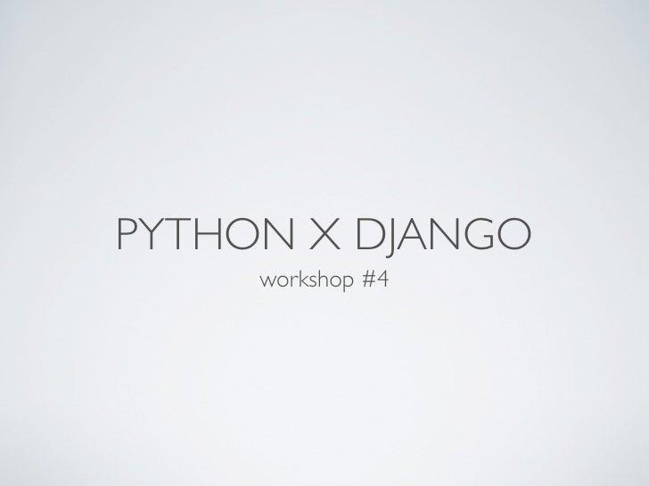 PYTHON X DJANGO      workshop #4