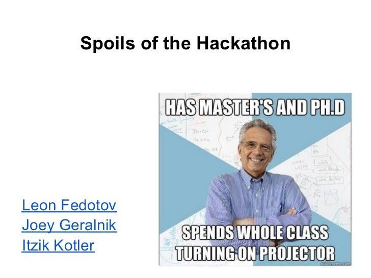 Spoils of the HackathonLeon FedotovJoey GeralnikItzik Kotler