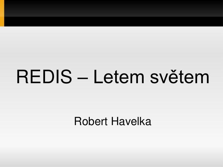 REDIS – Letem světem      Robert Havelka