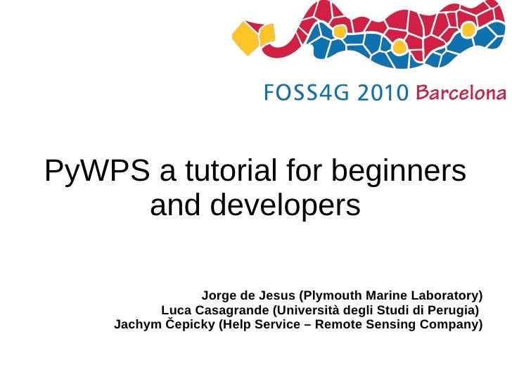 PyWPS a tutorial for beginners and developers Jorge de Jesus (Plymouth Marine Laboratory) Luca Casagrande (Università degl...