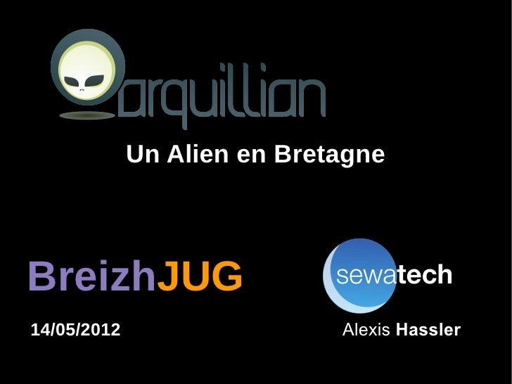 Un Alien en BretagneBreizhJUG14/05/2012                   Alexis Hassler