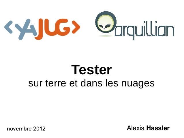 Tester       sur terre et dans les nuagesnovembre 2012               Alexis Hassler