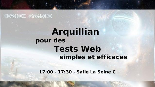 Arquillianpour des      Tests Web        simples et efficaces17:00 - 17:30 - Salle La Seine C