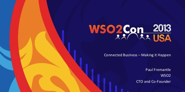 Connected	   Business	   –	   Making	   it	   Happen	    Paul	   Fremantle	    WSO2	    CTO	   and	   Co-­‐Founder