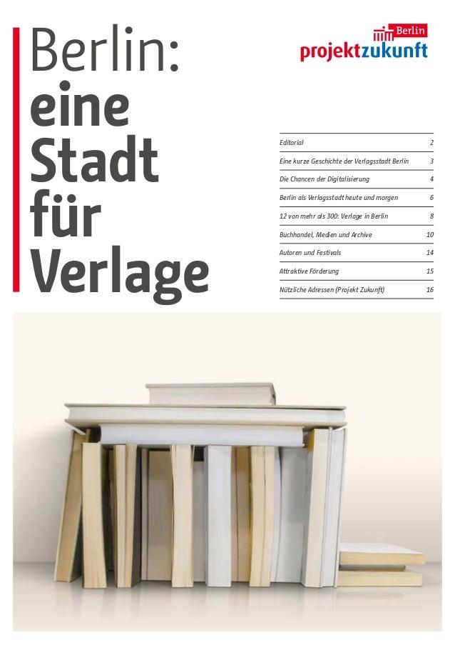 Berlin:eineStadtfürVerlageEditorial2Eine kurze Geschichte der Verlagsstadt Berlin 3Die Chancen der Digitalisierung 4Berlin...