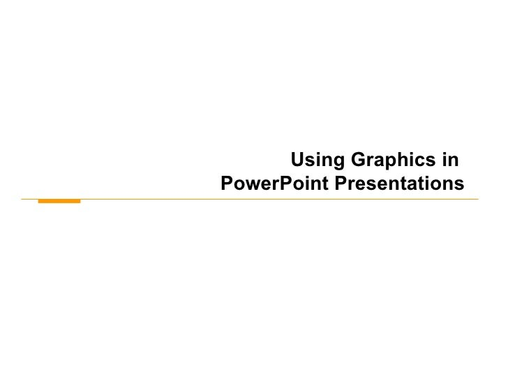 Using Graphics in  PowerPoint Presentations
