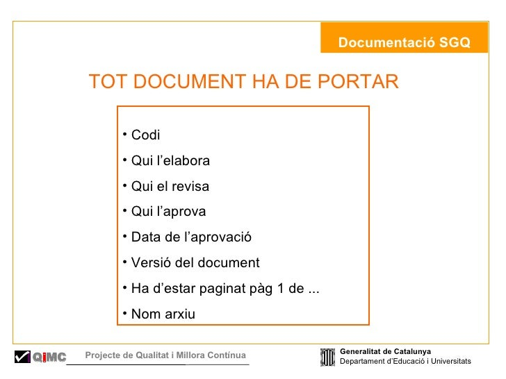 Documentació SGQ <ul><ul><ul><li>TOT DOCUMENT HA DE PORTAR </li></ul></ul></ul><ul><li>Codi </li></ul><ul><li>Qui l'elab...
