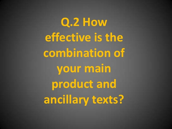 Q.2 Howeffective is thecombination of  your main product andancillary texts?