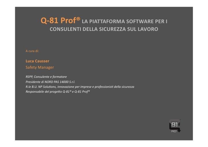 Q-‐81 Prof® LA PIATTAFORMA SOFTWARE PER I                            CONSULENTI DELLA SICUREZZA SUL ...