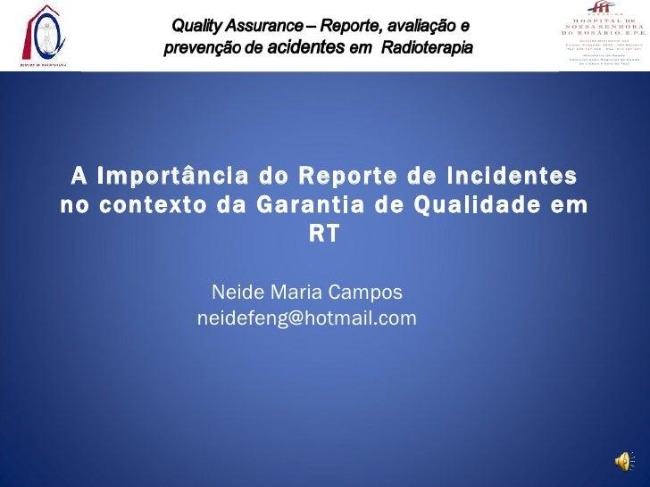 A Importância do Reporte de Incidentes no contexto da Garantia de Qualidade em RT Neide Maria Campos [email_address]