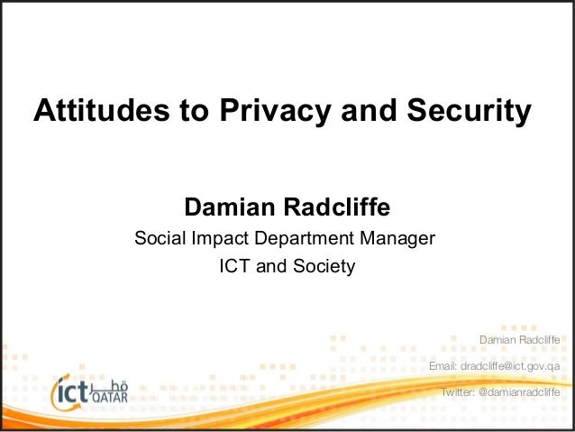 Attitudes to Privacy and SecurityDamian RadcliffeSocial Impact Department ManagerICT and SocietyDamian RadcliffeEmail: dra...