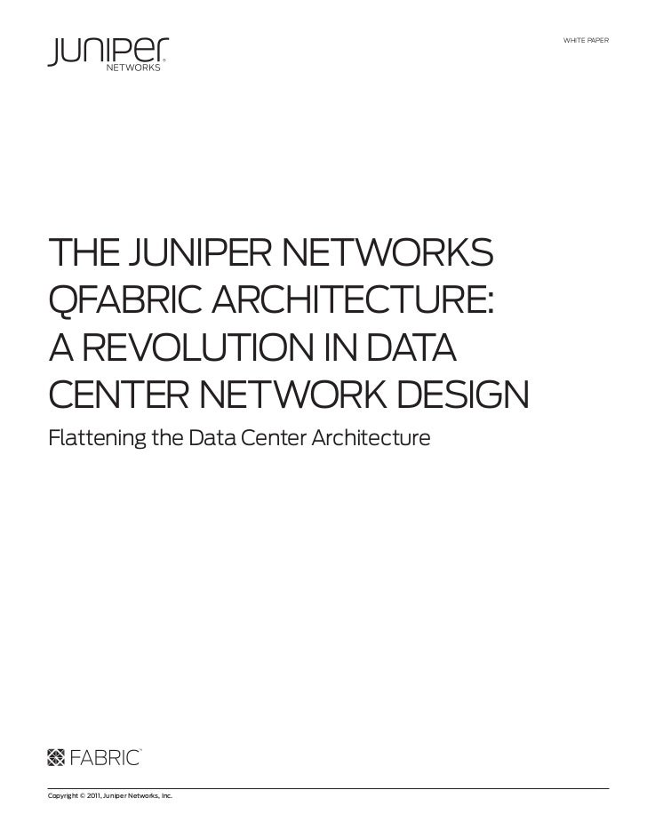 WHITE PAPERTHE JunIPER nETWoRksQFAbRIc ARcHITEcTuRE:A REvoluTIon In DATAcEnTER nETWoRk DEsIgnFlattening the Data center Ar...