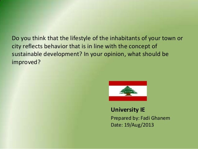 Do you think that the lifestyle of the inhabitants of your town or city reflects behavior that is in line with the concept...