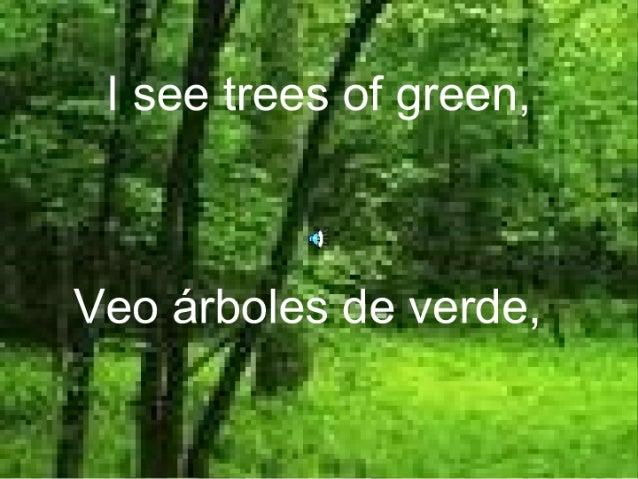 l see trees of green,   . -1.,  q,   Veo árboles de verde,