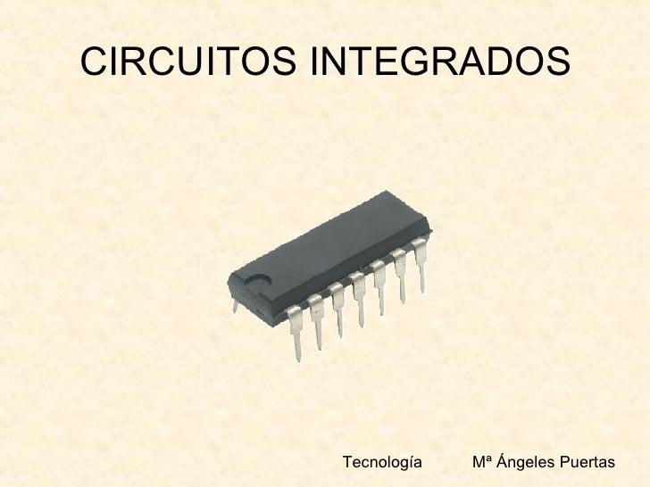 CIRCUITOS INTEGRADOS Tecnología  Mª Ángeles Puertas