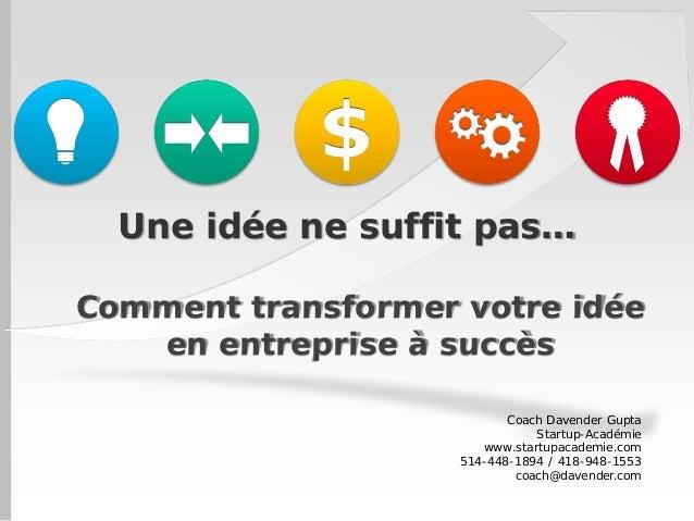 Une idée ne suffit pas… Comment transformer votre idée en entreprise à succès Coach Davender Gupta Startup-Académie www.st...