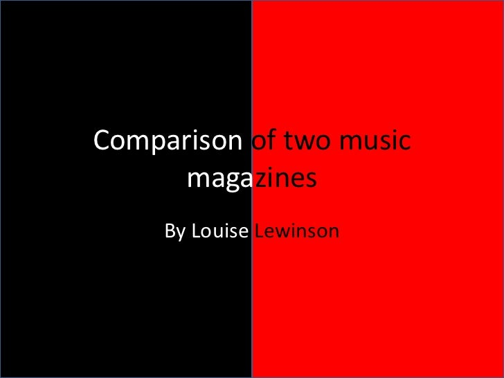 Comparison of two music      magazines     By Louise Lewinson