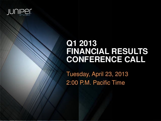 Q1 2013 Juniper Networks Preliminary Earnings Conference Call