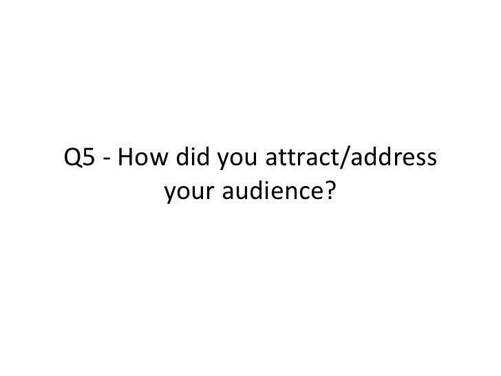 Q5 - How did you attract/address your audience?<br />