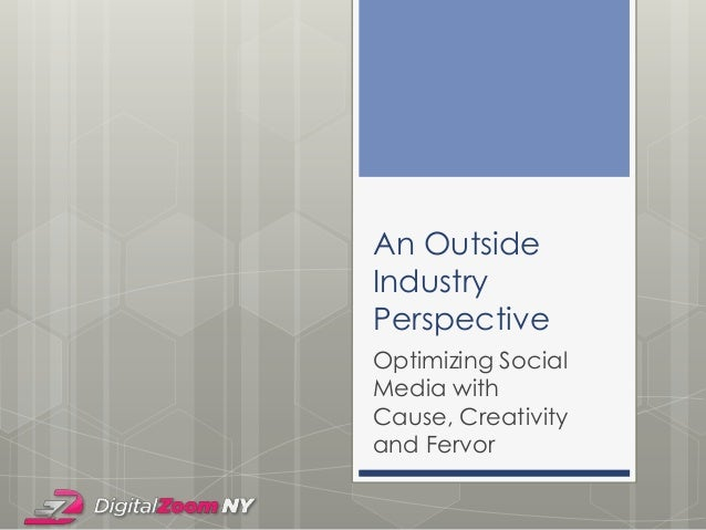 An Outside Industry Perspective Optimizing Social Media with Cause, Creativity and Fervor