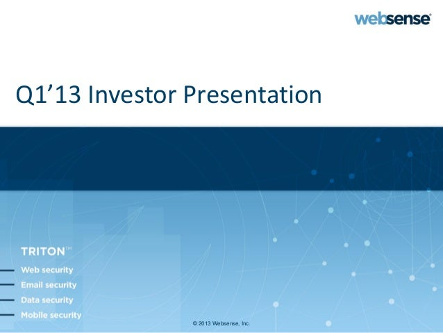 Q1'13 Investor Presentation               © 2013 Websense, Inc.