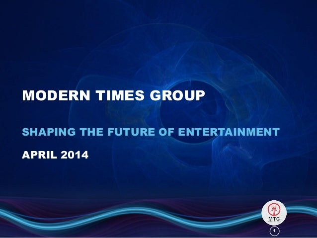 11 MODERN TIMES GROUP SHAPING THE FUTURE OF ENTERTAINMENT APRIL 2014