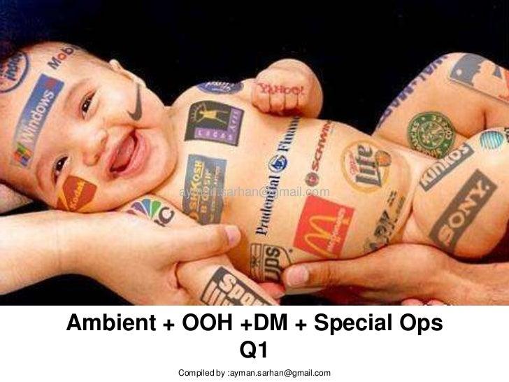 ayman.sarhan@gmail.com     Ambient + OOH +DM + Special Ops               Q1          Compiled by :ayman.sarhan@gmail.com