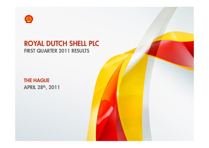 ROYAL DUTCH SHELL PLC    FIRST QUARTER 2011 RESULTSTHE HAGUEAPRIL 28th, 20111    Copyright of Royal Dutch Shell plc   28/4...