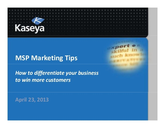 MSP Marketing TipsHow to differentiate your businessto win more customersApril 23, 2013