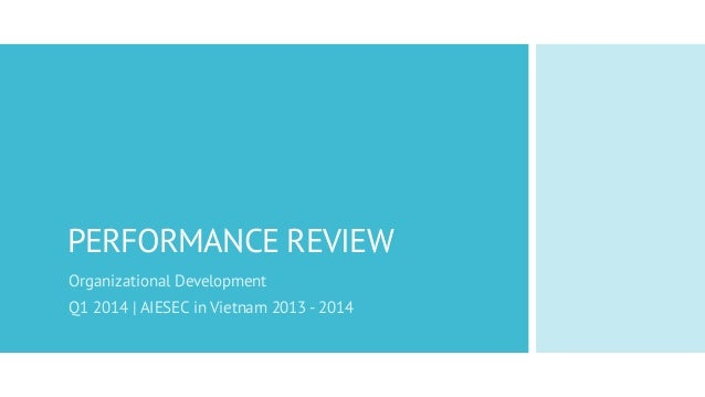 PERFORMANCE REVIEW Organizational Development Q1 2014 | AIESEC in Vietnam 2013 - 2014
