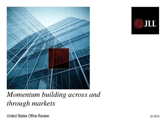 Momentum building across and through markets United States Office Review Q1 2014