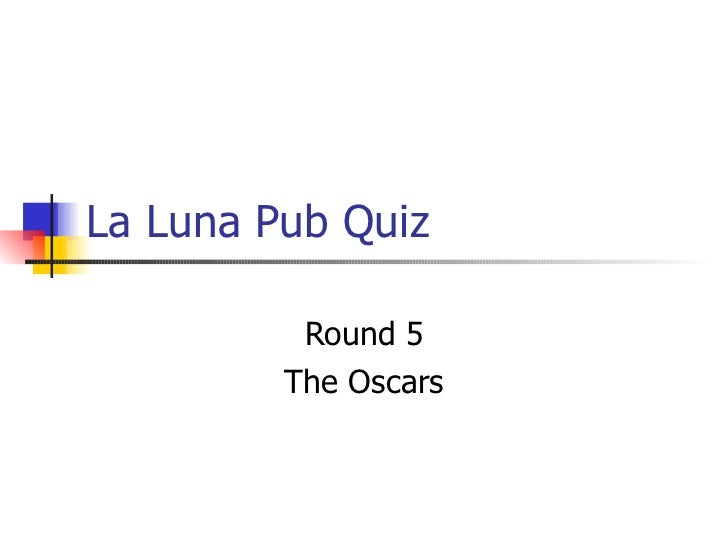 La Luna Pub Quiz Round 5 The Oscars