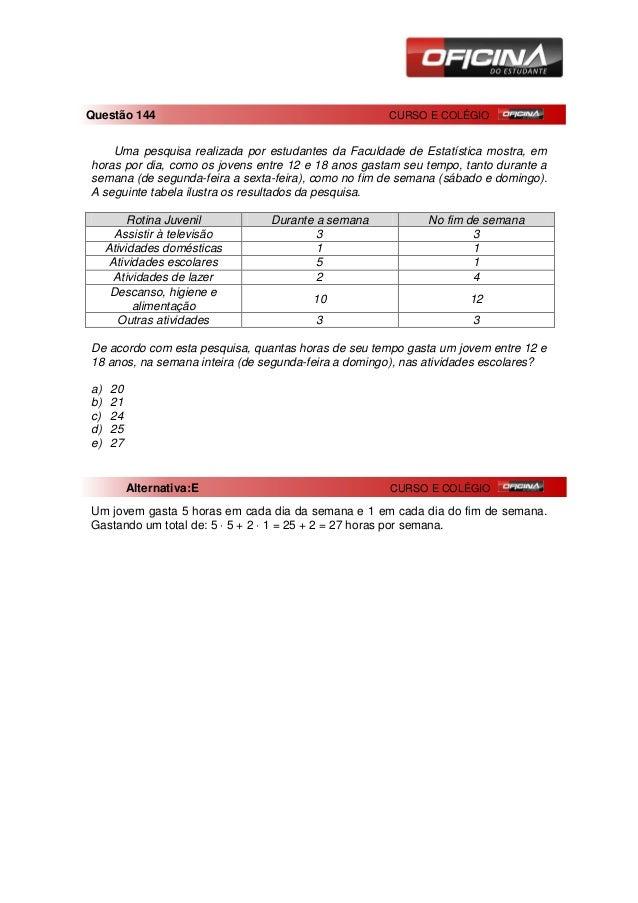 Questão 144                                          CURSO E COLÉGIO    Uma pesquisa realizada por estudantes da Faculdade...