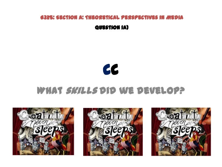 G325: Section A: Theoretical Perspectives in Media                   Question 1a)                     ccWhat skills did we...