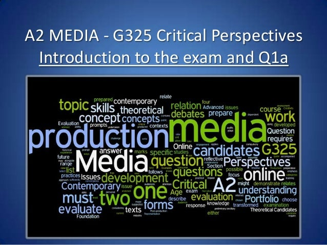 A2 MEDIA - G325 Critical Perspectives Introduction to the exam and Q1a