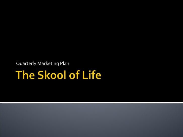Q1 Marketing Plan Skooloflife