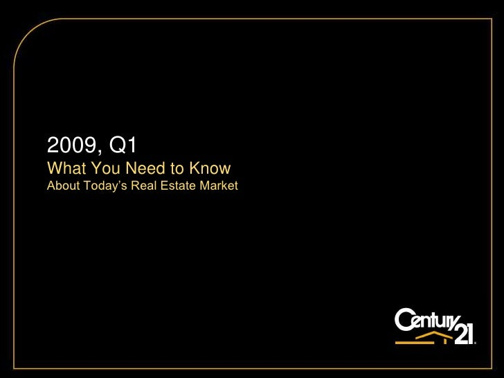 2009, Q1 What You Need to Know About Today's Real Estate Market