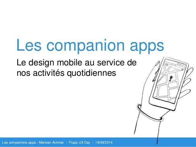 Les companion apps  Le design mobile au service de  nos activités quotidiennes  Les companions apps - Marwan Achmar - Flup...