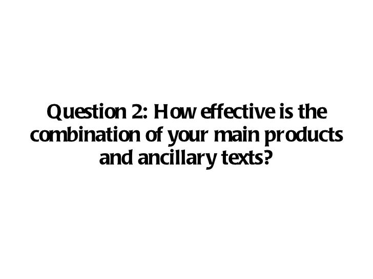 Question 2:  How effective is the combination of your main products and ancillary texts?
