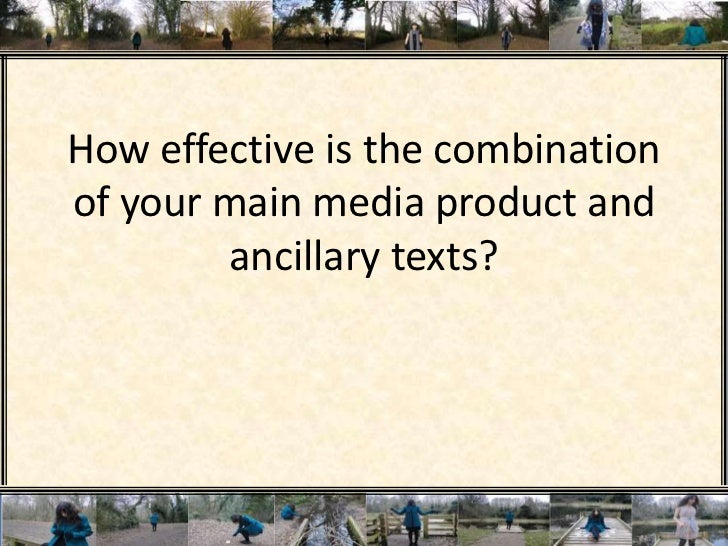 How effective is the combination of your main media product and ancillary texts?<br />