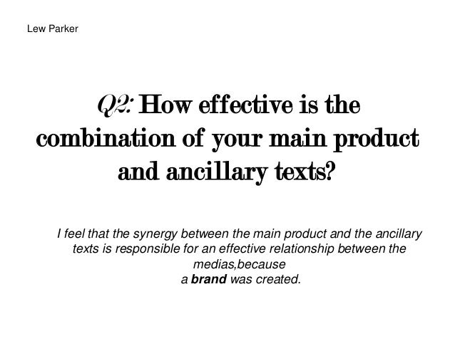 Q2: How effective is thecombination of your main productand ancillary texts?I feel that the synergy between the main produ...