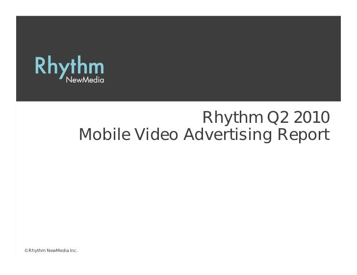 Rhythm Q2 2010                          Mobile Video Advertising Report     © Rhythm NewMedia Inc.