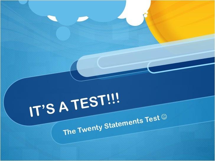 IT'S A TEST!!! The Twenty Statements Test  