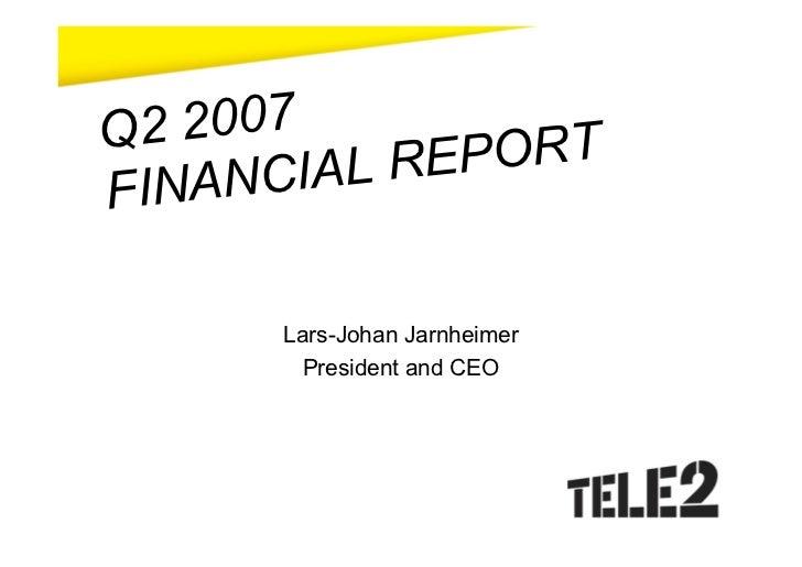 Q 2 2007          IAL RE PORT FI NANC         Lars-Johan Jarnheimer         President and CEO
